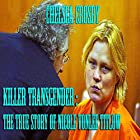 Killer Transgender: The True Story of Nicole Vonlee Titlow Hörbuch von Chelsea Crosby Gesprochen von: Youlanda Burnett