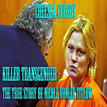 Killer Transgender: The True Story of Nicole Vonlee Titlow Audiobook by Chelsea Crosby Narrated by Youlanda Burnett