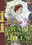 Grace Livingston Hill s Collected Works: 14 Works  (The Girl from Montana,  The Mystery of Mary, Lo, Michael!, Exit Betty, The Search, Plus More!)