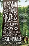 img - for The Man Who Planted Trees: A Story of Lost Groves, the Science of Trees, and a Plan to Save the Planet book / textbook / text book