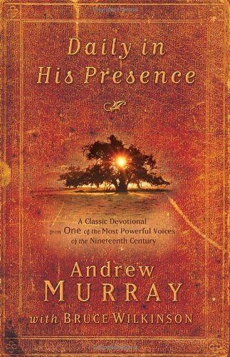 Daily in His Presence: A Classic Devotional from One of the Most Powerful Voices of the Nineteenth Century, Murray, Andrew