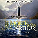 Le Morte D'Arthur Audiobook by Thomas Malory Narrated by Chris MacDonnell