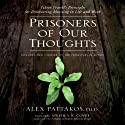 Prisoners of Our Thoughts (       UNABRIDGED) by Alex Pattakos Narrated by Alex Pattakos