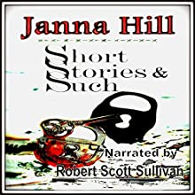 Short Stories & Such: An Anthology Audiobook by Janna Hill Narrated by Robert Scott Sullivan