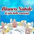 Bianco Natale (Le pi� belle canzoni di natale per bambini)