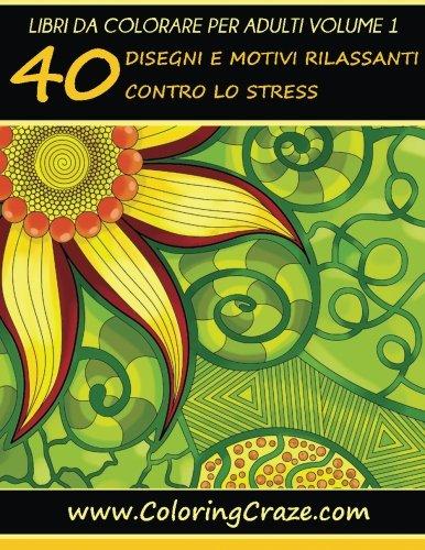 40 Disegni E Motivi Rilassanti Contro Lo Stress: Libri Da Colorare Per Adulti: 1