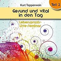 Gesund und vital in den Tag: Teil 2 (Lebenspraxis-Live-Seminar) Hörbuch