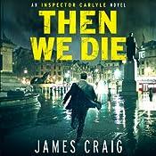 Then We Die: Inspector Carlyle Series, Novel 5 | James Craig