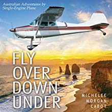Fly Over Down Under: Australian Adventures by Single-Engine Airplane (       UNABRIDGED) by Michelee Morgan Cabot Narrated by Michelee Morgan Cabot