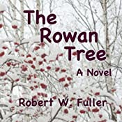 The Rowan Tree: A Novel | [Robert W. Fuller]