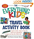 The Everything Kids' Travel Activity Book: Games to Play, Songs to Sing, Fun Stuff to Do -  Guaranteed to Keep You Busy the Whole Ride!
