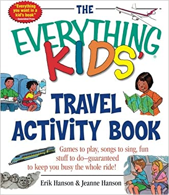 The Everything Kids' Travel Activity Book: Games to Play, Songs to Sing, Fun Stuff to Do -  Guaranteed to Keep You Busy the Whole Ride! written by Erik A. Hanson