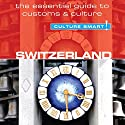 Switzerland - Culture Smart!: The Essential Guide to Customs & Culture Audiobook by Kendall Maycock Narrated by Anna Bentinck