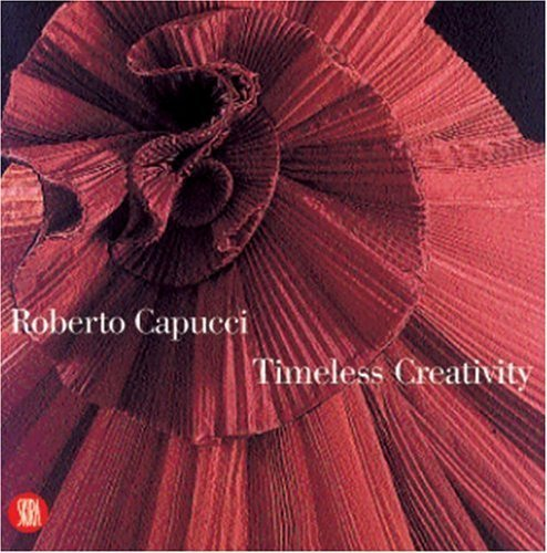 Roberto Capucci: Timeless Creativity by Gianluca Bauzano (2001-11-10)