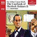 The Casebook of Sherlock Holmes, Volume II (       UNABRIDGED) by Arthur Conan Doyle Narrated by David Timson