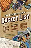 The Baseball Fan's Bucket List: 162 Things You Must Do, See, Get, and Experience Before You Die (076243855X) by Santelli, Robert