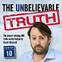 The Unbelievable Truth, Series 10 Radio/TV Program by Jon Naismith, Graeme Garden Narrated by David Mitchell