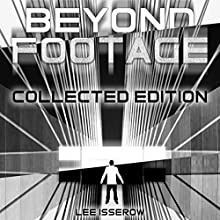 Footage & Beyond Footage: Collected Edition: APEX: Footage, Book 0 Audiobook by Lee Isserow Narrated by Lee Isserow