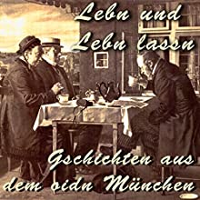 Lebn und lebn lassn: Gschichten aus dem oidn München (       ungekürzt) von Julius Kreis Gesprochen von: Gerhard Acktun, Sean Bell, Angelika Utto, Evelyn Acktun