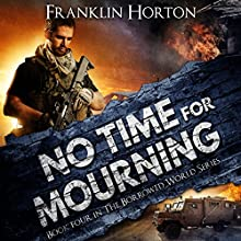 No Time for Mourning: The Borrowed World, Book 4 Audiobook by Franklin Horton Narrated by Kevin Pierce