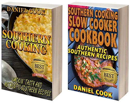 SOUTHERN COOKING BUNDLE: Southern Cooking Recipes and Southern Cooking Slow Cooker Cookbook (southern cooking, southern recipes, southern cookbook) by Daniel Cook