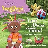 Mae Ypsi Deisi Eisiau Canu! (Yng Ngardd Y Nos) (Welsh Edition)