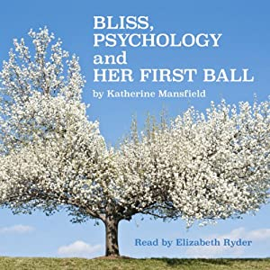 Bliss, Psychology, and Her First Ball | [Katherine Mansfield]