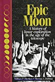 img - for Epic Moon: A History of Lunar Exploration in the Age of the Telescope book / textbook / text book