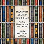 The Maximum Security Book Club: Reading Literature in a Men's Prison | Mikita Brottman