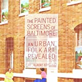 img - for The Painted Screens of Baltimore: An Urban Folk Art Revealed (Folklore Studies in a Multicultural World) book / textbook / text book
