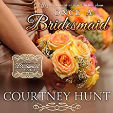 Once a Bridesmaid: Always a Bridesmaid, Book 2 Audiobook by Courtney Hunt Narrated by Elizabeth Klett