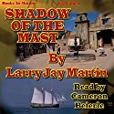 Shadow of the Mast Audiobook by Larry J. Martin Narrated by Cameron Beierle