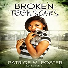 Broken Teen Scars: T.D. Series, Book 2 Audiobook by Patrice M Foster Narrated by Deja Nielsen