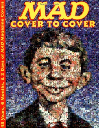 Mad, Cover to Cover: 48 Years 6 Months & 3 Days of Mad Magazine Covers