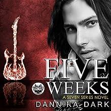 Five Weeks: Seven, Book 3 (       UNABRIDGED) by Dannika Dark Narrated by Nicole Poole