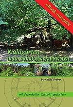 Waldg228rten - naturnah Boden kultivieren Mit Permakultur Zukunft gestalten German Edition