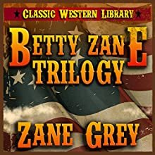 Betty Zane Trilogy: Classic Western Library, Book 5 (       UNABRIDGED) by Zane Grey Narrated by Bob Rundell