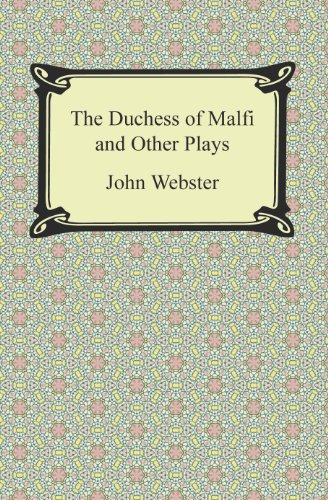 John Webster - The Duchess of Malfi and Other Plays
