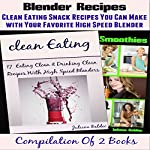 Blender Recipes: Clean Eating Snacks You Can Make with Your Nutribullet, Ninja, Vitamix & Other High Speed Blender | Juliana Baldec