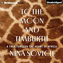 To the Moon and Timbuktu: A Trek Through the Heart of Africa Audiobook by Nina Sovich Narrated by Amy McFadden