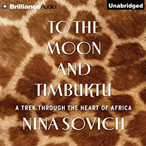 To the Moon and Timbuktu: A Trek Through the Heart of Africa | [Nina Sovich]