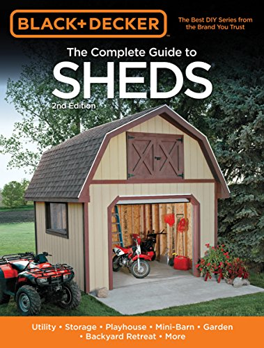 Black & Decker The Complete Guide To Sheds, 2Nd Edition: Utility, Storage, Playhouse, Mini-Barn, Garden, Backyard Retreat, More (Black & Decker Complete Guide) front-572091