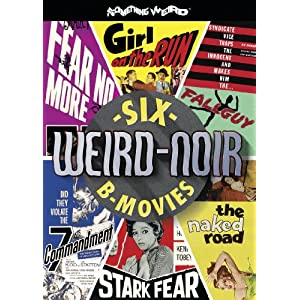 Weird-Noir (Girl on the Run / The Naked Road / The Seventh Commandment / Fear No More / Fallguy / Stark Fear)