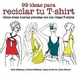 img - for 99 ideas para reciclar tu T-shirt book / textbook / text book