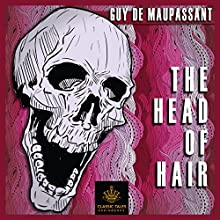 The Head of Hair [Classic Tales Edition] Audiobook by Guy de Maupassant Narrated by B.J. Harrison