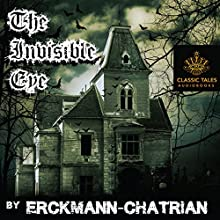 The Invisible Eye [Classic Tales Edition] Audiobook by  Erckmann-Chatrian Narrated by B. J. Harrison