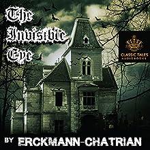 The Invisible Eye [Classic Tales Edition] | Livre audio Auteur(s) :  Erckmann-Chatrian Narrateur(s) : B. J. Harrison