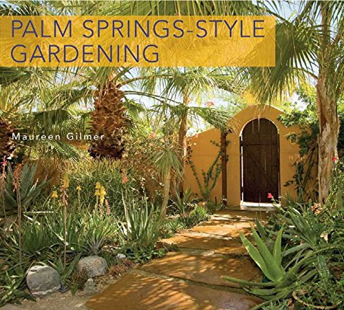 Palm Springs-Style Gardening: The Complete Guide to Plants and Practices for Gorgeous Dryland Gardens