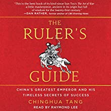 The Ruler's Guide: China's Greatest Emperor and His Timeless Secrets of Success Audiobook by Chinghua Tang Narrated by Raymond Lee