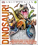 John Woodward Dinosaur!: Dinosaurs and Other Amazing Prehistoric Creatures as You've Never Seen Them Before